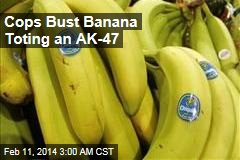 Cops Bust AK-47-Toting Banana