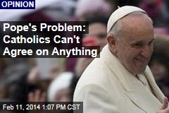 Pope's Problem: Catholics Can't Agree on Anything