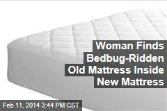 Woman Finds Bedbug-Ridden Old Mattress Inside New Mattress