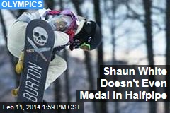 Shaun White Doesn't Even Medal in Halfpipe