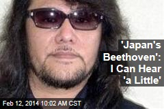 'Japan's Beethoven': I Can Hear 'a Little'