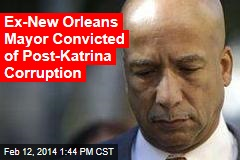 Ex-New Orleans Mayor Convicted of Post-Katrina Corruption