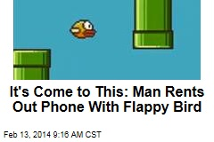 It's Come to This: Man Rents Out Phone With Flappy Bird