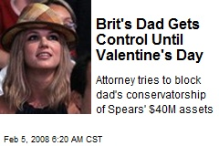 Brit's Dad Gets Control Until Valentine's Day
