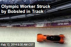 Olympic Worker Struck by Bobsled in Track