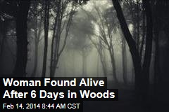 Woman Found Alive After 6 Days in Woods