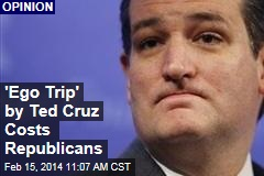 'Ego Trip' by Ted Cruz Costs Republicans