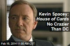 Kevin Spacey: House of Cards No Crazier Than DC