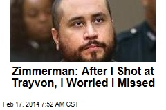 Zimmerman: After I Shot at Trayvon, I Worried I Missed