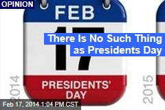 There Is No Such Thing as Presidents Day