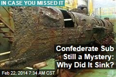 Confederate Sub Still a Mystery: Why Did It Sink?