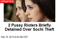 2 Pussy Riot Members Detained in Sochi: Reports