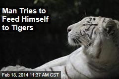 Man Tries to Feed Himself to Tigers