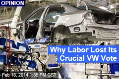 Why Labor Lost Its Crucial VW Vote