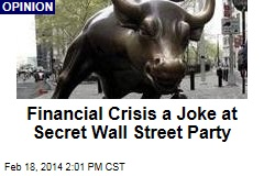Financial Crisis a Joke at Secret Wall Street Party