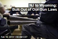 NJ to Wyoming: Butt Out of Our Gun Laws
