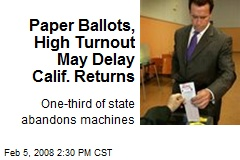Paper Ballots, High Turnout May Delay Calif. Returns