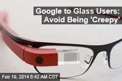 Google to Glass Users: Avoid Being 'Creepy'