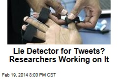 Lie Detector for Tweets? Researchers Working on It