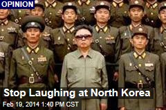 Stop Laughing at North Korea