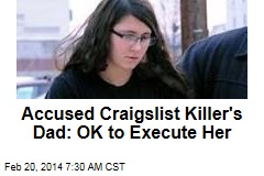 Accused Craigslist Killer's Dad: OK to Execute Her