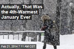 Actually, That Was the 4th-Warmest January Ever