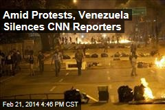 Amid Protests, Venezuela Silences CNN Reporters