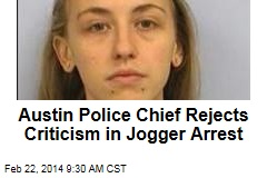 Austin Police Chief Rejects Criticism in Jogger Arrest