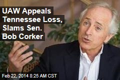 UAW Appeals Tennessee Loss, Slams Sen. Bob Corker