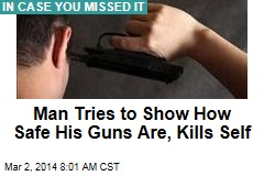 Man Tries to Show How Safe His Guns Are, Kills Self