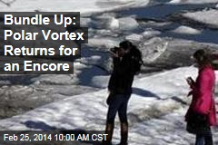 Bundle Up: Polar Vortex Returns for an Encore