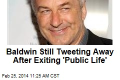 Baldwin Still Tweeting Away After Exiting 'Public Life'