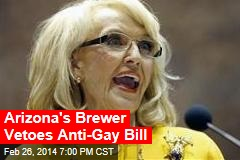 Arizona's Brewer Vetoes Anti-Gay Bill