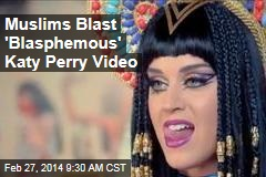 Muslims Blast 'Blasphemous' Katy Perry Video