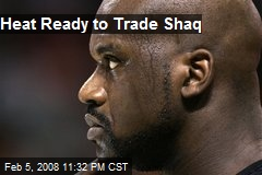 Heat Ready to Trade Shaq