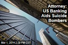 Attorney: US Banking Aids Suicide Bombers