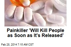 Painkiller 'Will Kill People as Soon as It's Released'