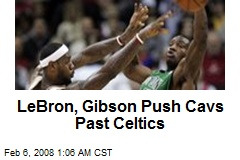 LeBron, Gibson Push Cavs Past Celtics