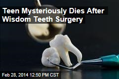 Teen Mysteriously Dies After Wisdom Teeth Surgery