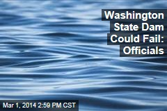 Washington State Dam Could Fail: Officials