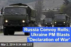 Russia Convoy Rolls; Ukraine PM Blasts 'Declaration of War'