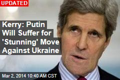Kerry: Putin Will Suffer for 'Stunning' Move Against Ukraine