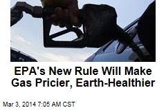 EPA's New Rule Will Make Gas Pricier, Earth-Healthier