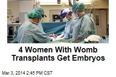 4 Women With Womb Transplants Get Embryos