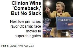 Clinton Wins 'Comeback,' But No Slack