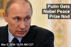 Putin Gets Nobel Peace Prize Nod