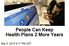 People Can Keep Health Plans 2 More Years