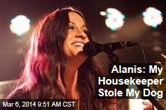 Alanis: My Housekeeper Stole My Dog