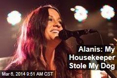 Alanis: My Housekeeper Stole My Dog