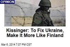 Kissinger: To Fix Ukraine, Make It More Like Finland